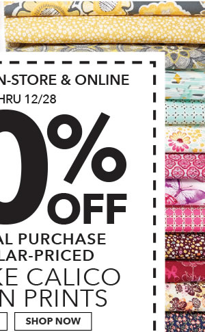 In-Store & Online Thru 12/28. 50% off your total purchase of regular-priced Keepsake Calico Cotton Prints. Shop All.