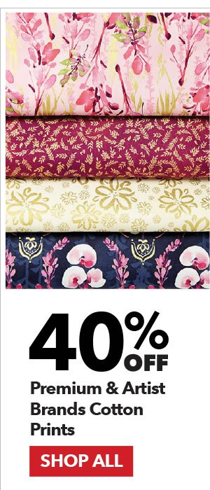 40% off Premium & Artist Brands Cotton Prints. Shop All.