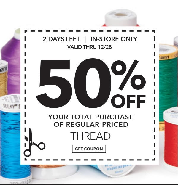 In-Store Only Thru 12/28. 50% off your total purchase of regular-priced Thread. Get coupon.