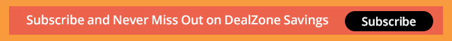 Subscribe and Never Miss Out on DealZone Savings