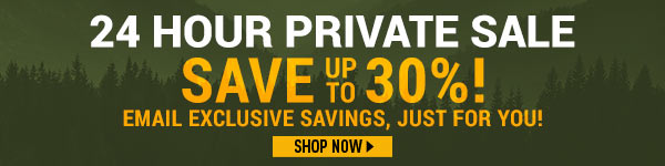 24-Hour Private Sale - Save up to 30%! Email Exclusive Savings, Just for You!