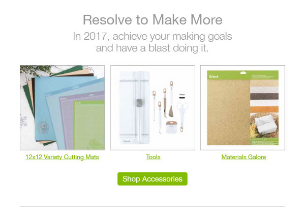Resolve to Make More. In 2017, achieve you making goals and have a blast doing it. SHOP ACCESSORIES.