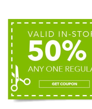 50% off any one regular-priced item. GET COUPON.