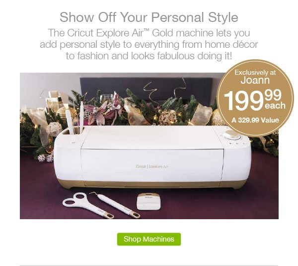 Show Off Your Personal Style. The Cricut Explore Air Gold machine lets you add personal style to everything from home decor to fashion and looks fabulous doing it! SHOP MACHINES.