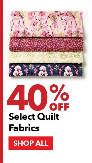 40% off Selected Quilt Fabrics. SHOP ALL.