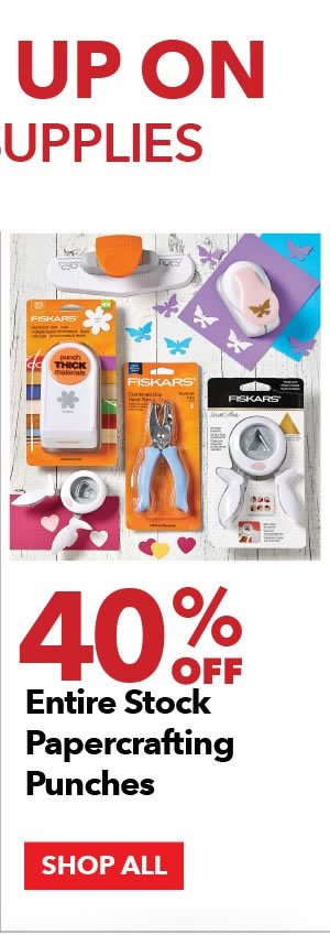 40% off Entire Stock Papercrafting Punches. SHOP ALL.