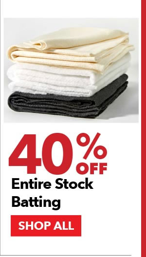 40% off entire stock batting. SHOP ALL.