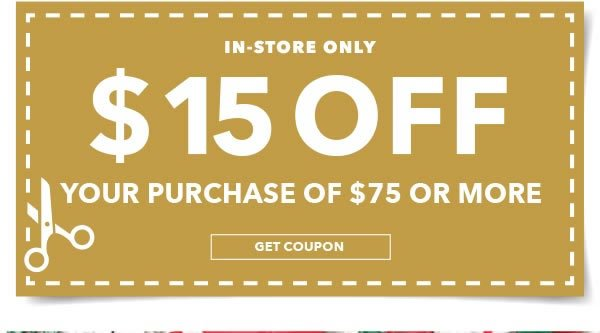 $15 off your purchase of $75 or more. GET COUPON.