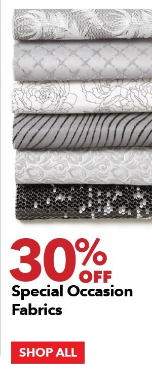 30% off Special Occasion Fabrics. SHOP ALL.