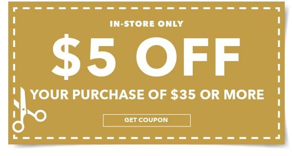 $5 off your purchase of $35 or more. GET COUPON.