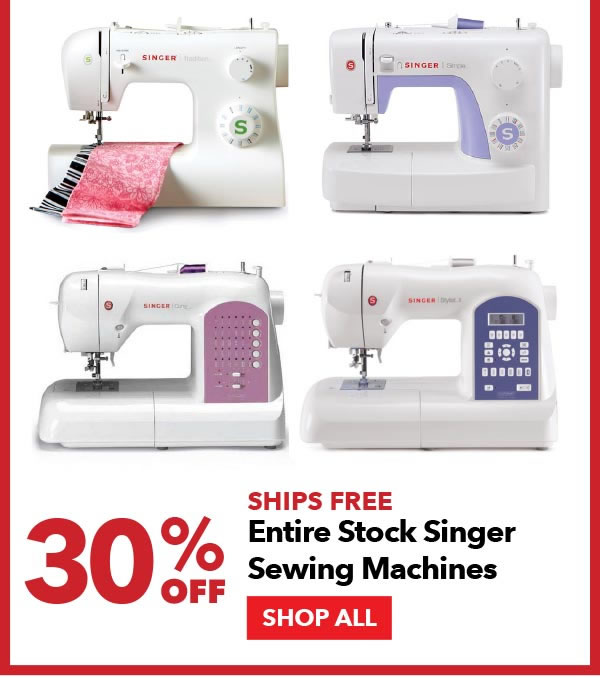 30% off Entire Stock Singer Sewing Machines. Ships Free. SHOP ALL.