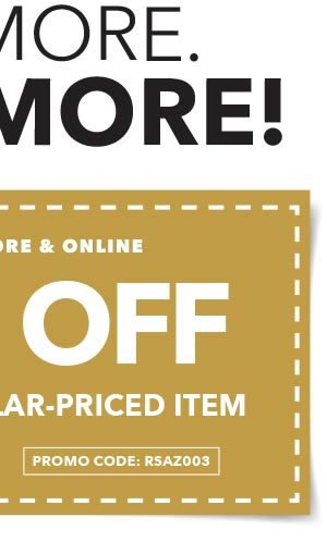 Buy More. Save More! 50% off any one regular-priced item. APPLY ONLINE: RSAZ003.