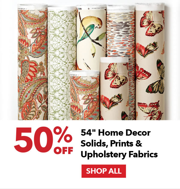 50% off 54 inch home decor solids, prints & upholstery fabrics. shop all.