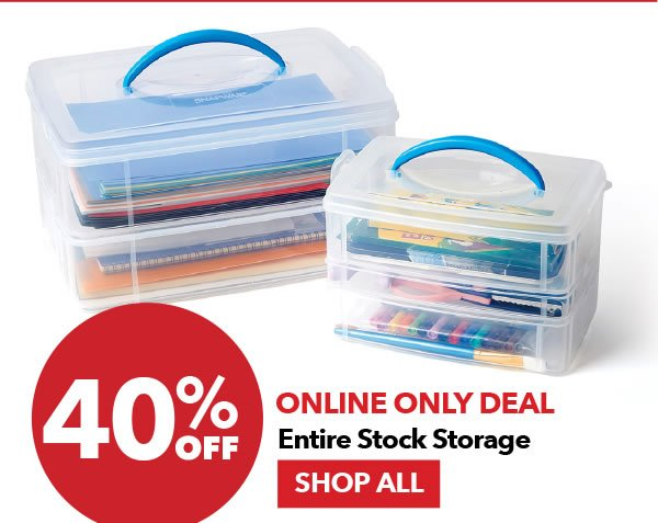 Online Only Deal. 40% Off Entire Stock Storage. SHOP ALL.