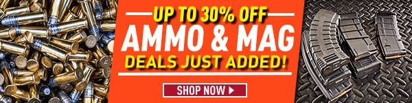 Up to 30% Off - Ammo & Mag Deals Just Added
