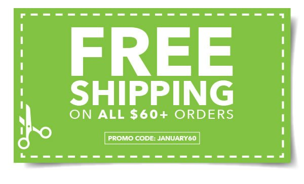 Free Shipping on All $60+ Orders. PROMO CODE: JANUARY60.