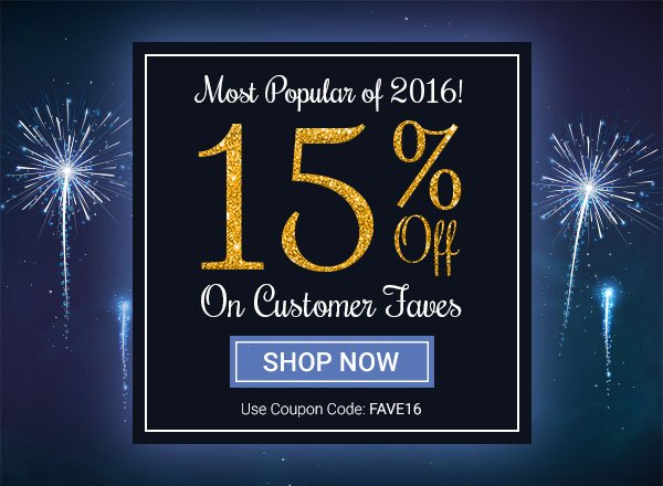 Don't Wait. 2016 Customer Faves Are 15% OFF!