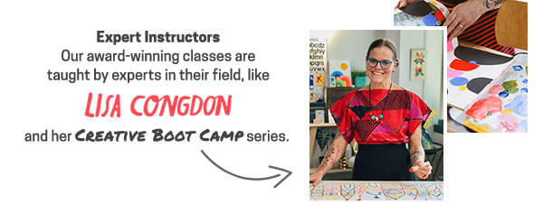 Expert Instructors. Our award-winning classes are taught by experts in their field, like Lisa Congdon and her Creative Boot Camp series.