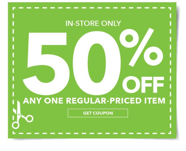 In-store Only 50% off Any One Regular-Priced Item. Get coupon.