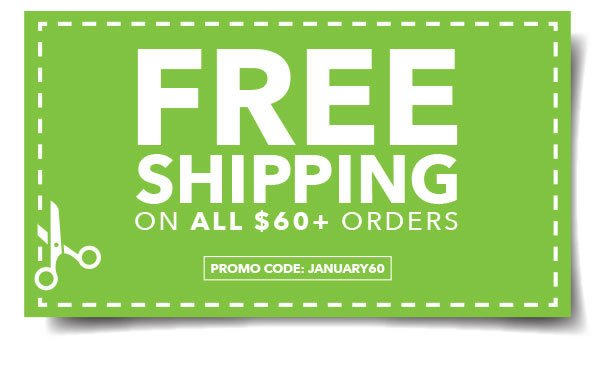 Free Shipping on all orders $60+. Promo code: JANUARY60.