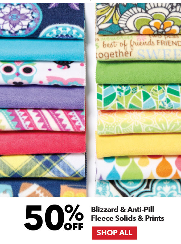 50% off Blizzard & Anti-Pill Fleece Solids & Prints. Shop All.