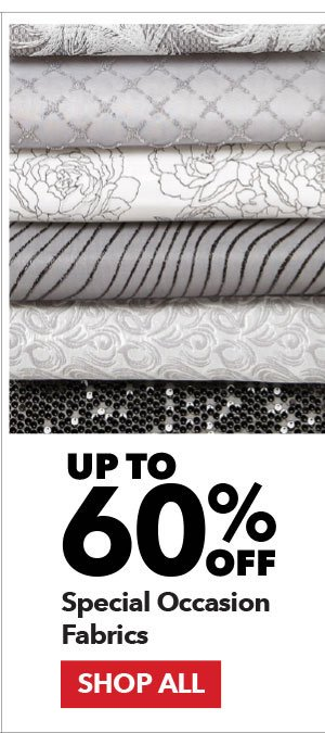 Up to 60% off Special Occasion Fabrics. Shop All.