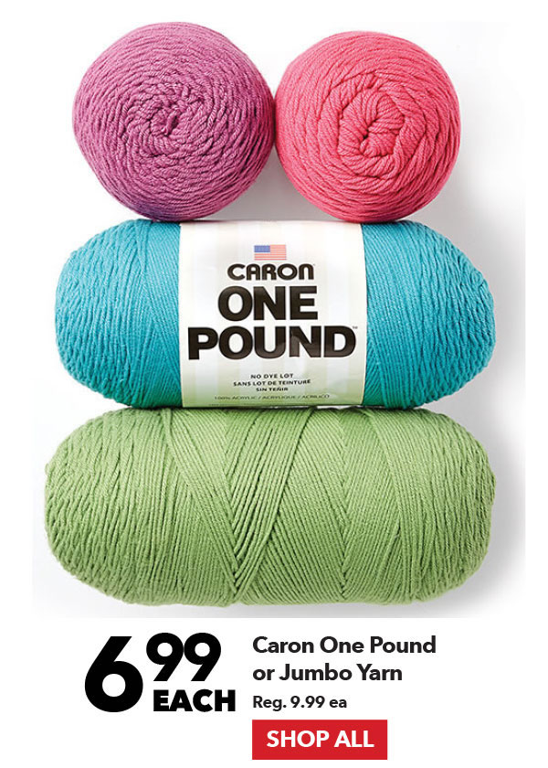 6.99 each Caron One Pound or Jumbo Yarn. Reg 9.99 ea. Shop All.