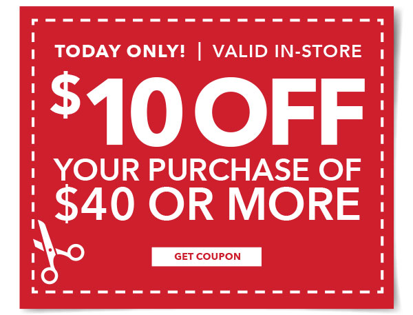 Today Only! In-Store Only $10 off your purchase of $40 or more. Get coupon.