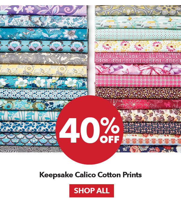 40% off Keepsake Calico Cotton Prints. Shop All.