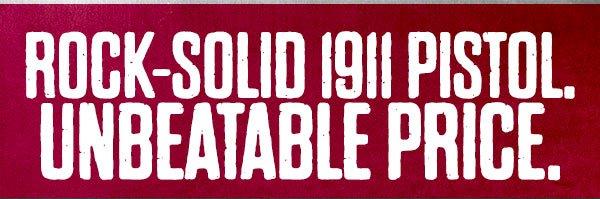 Rock-Solid 1911 Pistol. Unbeatable Price.