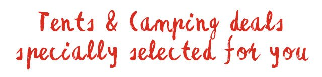 Tents and Camping Deals Specially Selected For You