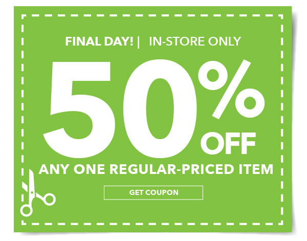 Final Day! In-store Only 50% off Any One Regular-Priced Item. GET COUPON.