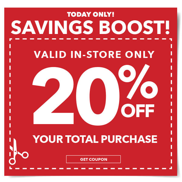 Today Only Savings Boost. Valid in-store only 20% off your total purchase. Get coupon.