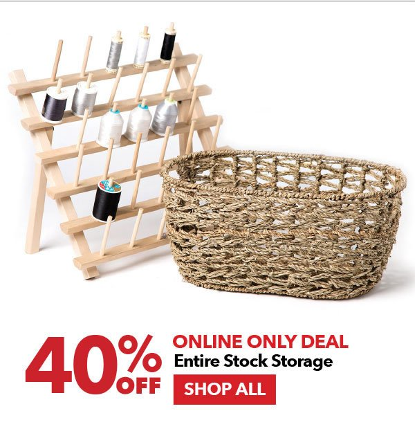 Online Only Deal 40% off Entire Stock Storage. Shop All.