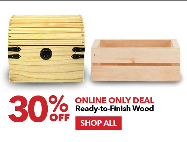 Online Only Deal 30% off Ready-to-Finish Wood. Shop All.