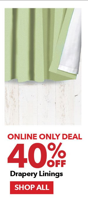 Online Only Deal 40% off Drapery Linings. Shop All.