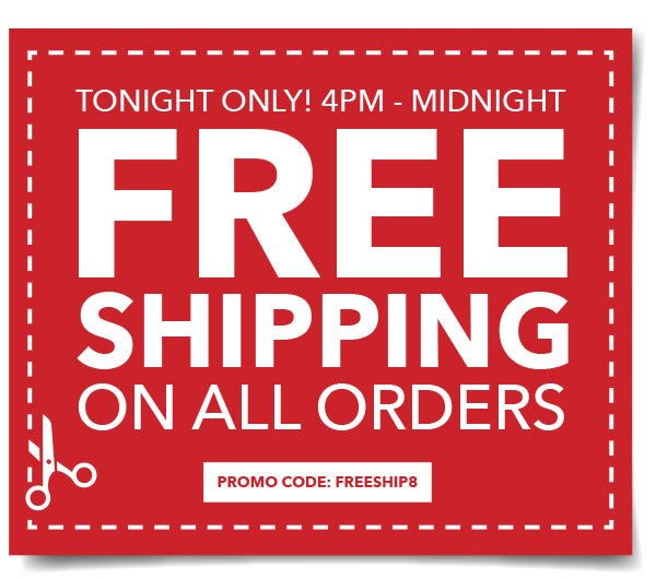 Today Only! 4pm-Midnight Free Shipping on All Orders No minimum purchase required. Promo code: FREESHIP8.