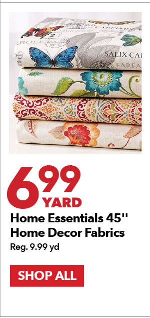 6.99 yard. Homes Essentials 45in Home Decor Fabrics.  Reg 9.99 yd. SHOP ALL