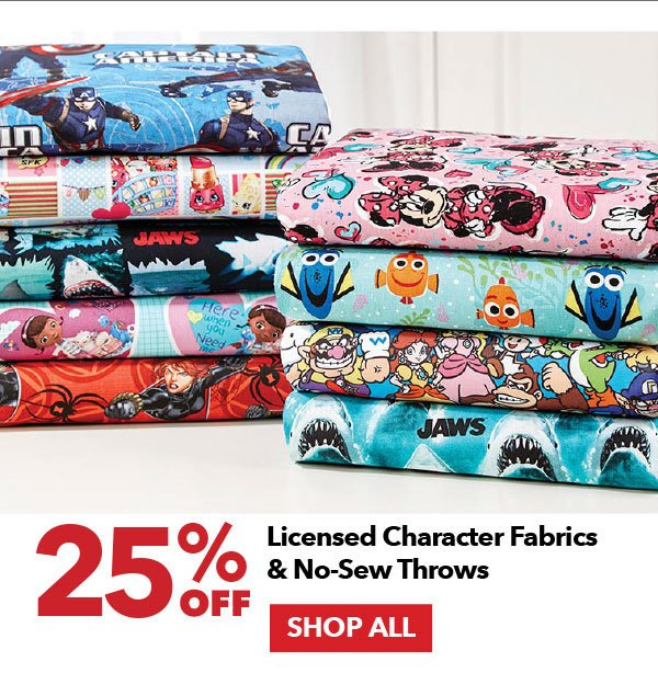 25% off Licensed Character Fabrics and No Sew Throws. Shop All.
