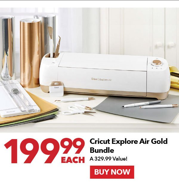 199.99 each Cricut Explore Air Gold Bundle. A 329.99 Value. Buy Now.