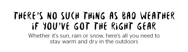 There's no such thing as bad weather!