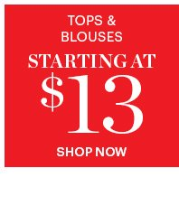 Tops & Blouses Starting  At $13