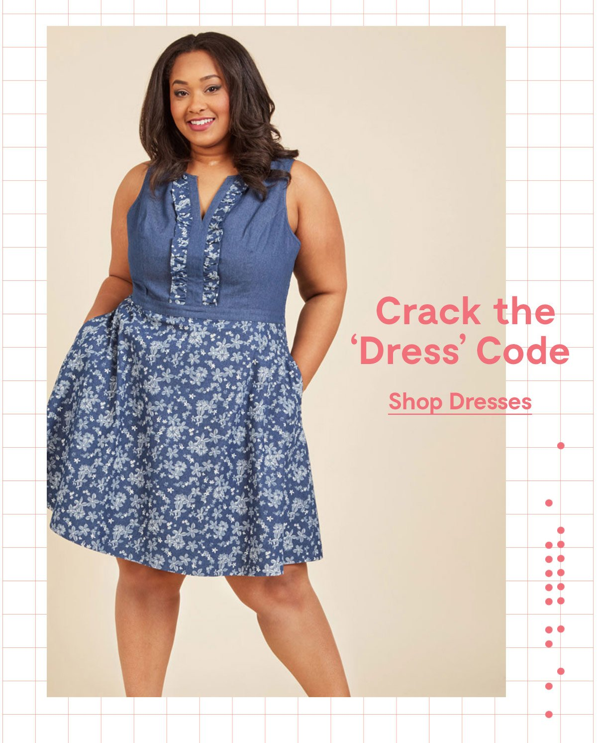 Crack the 'Dress' Code Shop Dresses >>