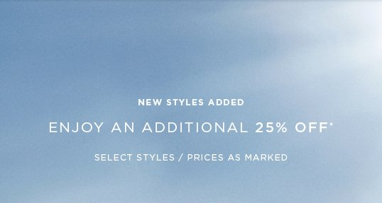 ENJOY AN ADDITIONAL 25% OFF*