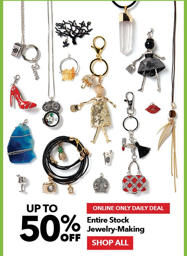 Online Only Daily Deal. Up to 50% off Entire Stock Jewelry-Making. Shop All.