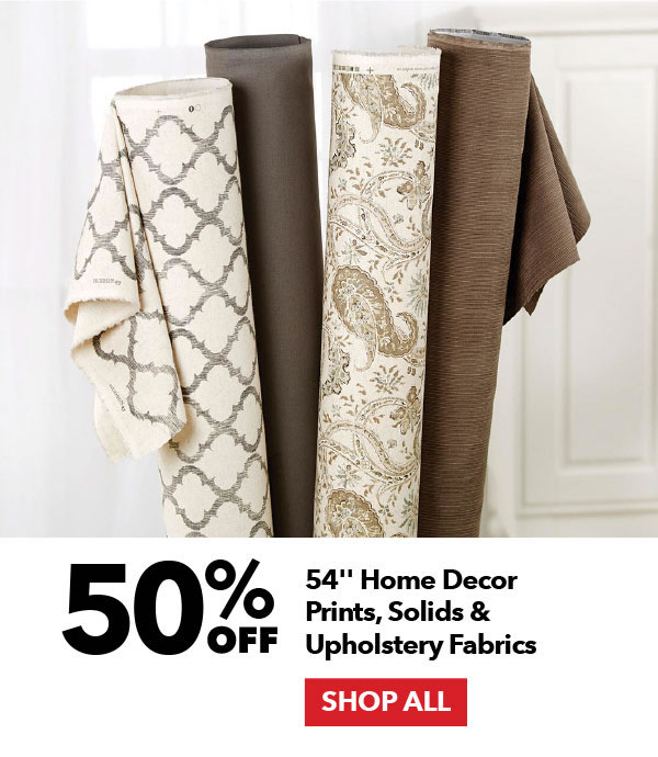 50% off 54 inch Home Decor Prints, Solids & Upholstery Fabrics. Shop All.