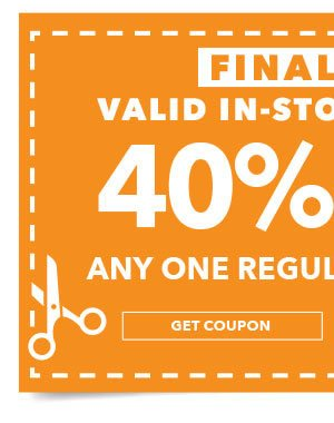 FINAL DAY! In-store & Online 40% off Any One Regular-Priced Item. Get coupon.
