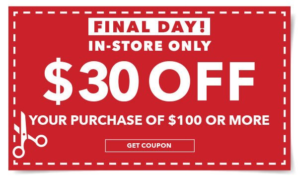 Final Day! In-store Only $30 off your purchase of $100 or more. Get coupon.