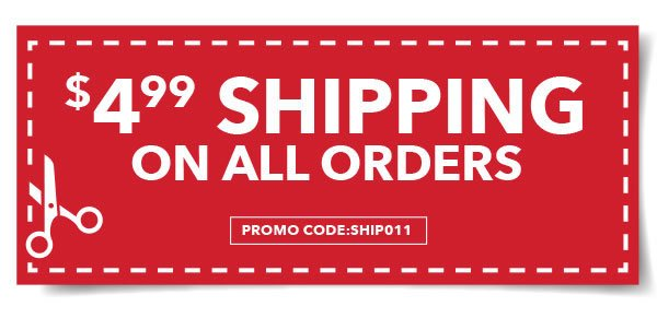 4.99 Shipping on All Orders. Promo Code: SHIP011.