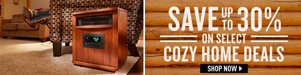 Save up to 30% on Select Cozy Home Deals! Prices in this email are good while supplies last through January 17, 2017.